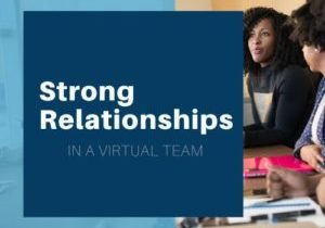 Strong Workplace Relationships in a Virtual Team